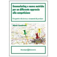 Geomarketing e nuove metriche per un differente approccio alla competizione. Prospettive di ricerca e strumenti di gestione
