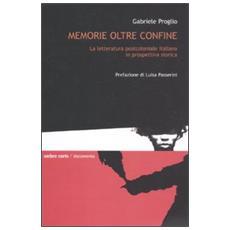 Memorie oltre confine. La letteratura postcoloniale italiana in prospettiva storica