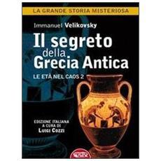 Il segreto della Grecia antica. Le età nel caos. Vol. 2