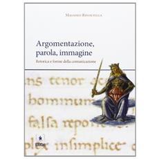 Argomentazione, parola, immagine. Retorica e forme della comunicazione