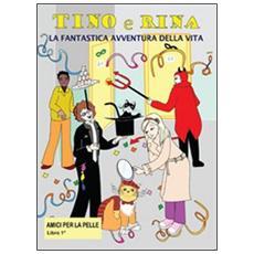 Amici per la pelle. Tino e Rina. La fantastica avventura della vita. Vol. 1
