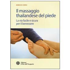 Massaggio thailandese del piede. La via facile e sicura per il benessere (Il)