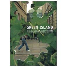 Green Island. Piazze, isole e verde urbanoOn cities, hortus and wild gardens