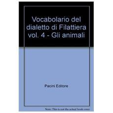 Vocabolario del dialetto di Filattiera. Vol. 4: Gli animali.