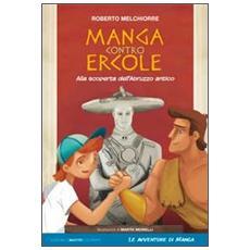 Manga contro Ercole. Alla scoperta dell'Abruzzo antico