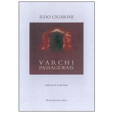 Varchi. Passagewais. Ediz. italiana e inglese