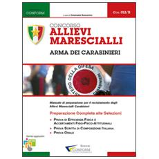 Concorso allievi marescialli. Arma dei carabinieri. Manuale per la preparazione alle selezioni