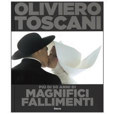 Oliviero Toscani. Più di 50 anni di magnifici fallimenti