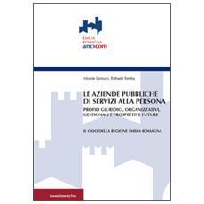 Le aziende pubbliche di servizi alla persona. Profili giuridici, organizzativi, gestionali e prospettive future