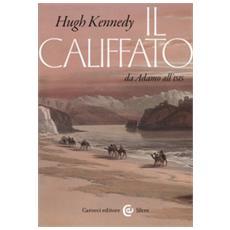 Hugh Kennedy - Il Califfato. Da Adamo All'isis