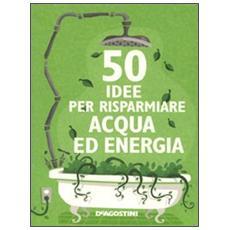 Cinquanta idee per risparmiare acqua ed energia