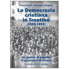 La Democrazia Cristiana e il Trentino (1945-1994) . Un partito di popolo, di governo e di potere