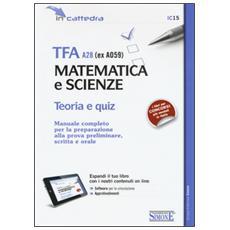 TFA A28 (ex A059) . Matematica e scienze. Teoria e quiz. Manuale completo per la preparazione alla prova preliminare, scritta e orale. Con espansione online