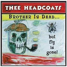 Thee Headcoats - Brother Is Gone. . . but Fly Is Dead