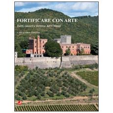 Fortificare con arte. Torri, casseri e fortezze nel Chianti