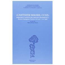 Canterem mirabil cose. Immagini e aspetti del maggio drammatico. Catalogo della mostra (Castagneto Carducci, 23 settembre-1 ottobre 2000)