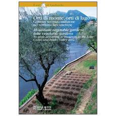 Orti di monte, orti di lago. Coltivare secondo tradizione nel territorio lariointelvese. Ediz. italiana e inglese