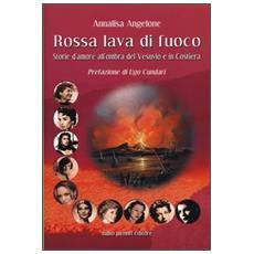 Rossa lava di fuoco. Storie d'amore all'ombra del Vesuvio e in Costiera