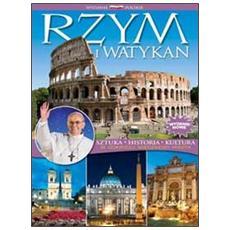 Rzym i Watykan. Sztuka, historia, cultura. W odryciu wiecznego miasta. Ediz. polacca