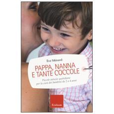 Pappa, nanna e tante coccole. Piccole astuzie quotidiane per la cura dei bambini da 2 a 4 anni