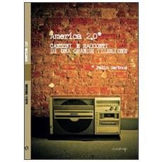 America 2.0. Canzoni e racconti di una grande illusione