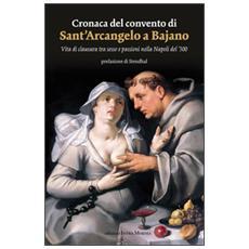 Cronaca del convento di Sant'Arcangelo a Bajano. Vita di clausura tra sesso e passioni nella Napoli del '500