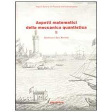 Aspetti matematici della meccanica quantistica. Vol. 2: Argomenti scelti.