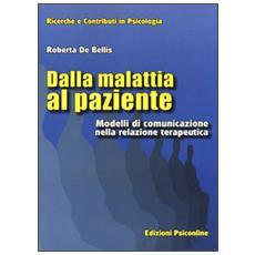 Dalla malattia al paziente. Modelli di comunicazione nella relazione terapeutica