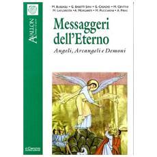 Messaggeri dell'eterno. Angeli, arcangeli e demoni