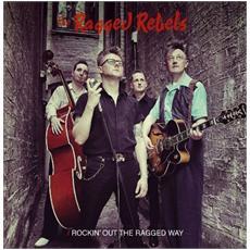 Ragged Rebels - Rockin' Out The Ragged Way