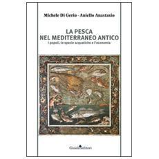 Pesca nel Mediterraneo antico. I popoli, le specie acquatiche e l'economia (La)