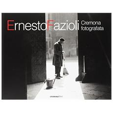 Ernesto Fazioli. Cremona fotografata