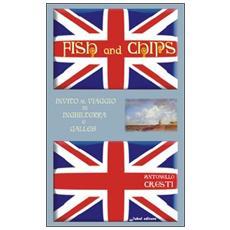 Fish and chips. Invito al viaggio in Inghilterra e Galles