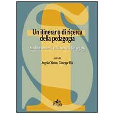 Un itinerario di ricerca della pedagogia. Studi in onore di Luisa Santelli Beccegato