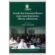 Scuola San Giovanni Bosco. Trent'anni di persone, libertà, educazione