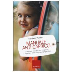 Manuale anti capricci. Il metodo «no cry» per insegnare a rispettare limiti e regole ai propri figli