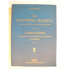 La dottrina segreta. Sintesi di scienza, religione e filosofia, cosmogenesi, l'evoluzione del simbolismo universale