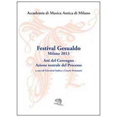 Festival Gesualdo Milano 2013. Atti del Convegno. Azione teatrale del processo