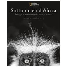 Sotto i cieli d'Africa. Energia e movimento in bianco e nero