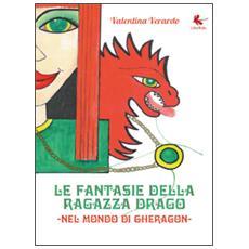 Le fantasie della ragazza drago. Nel mondo di Gheragon