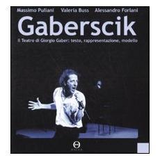 Gaberscik. Il teatro di Giorgio Gaber: testo, rappresentazione, modello. Con DVD