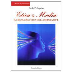 Etica & media. Le regole dell'etica nella comunicazione