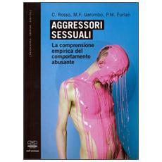 Aggressori sessuali. La comprensione empirica del comportamento abusante