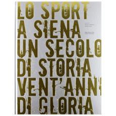 Lo sport a Siena. Un secolo di storia, vent'anni di gloria. Catalogo della mostra
