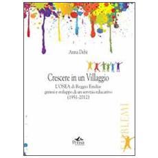 Crescere in un villaggio. L'Osea di Reggio Emilia. Genesi e sviluppo di un servizio educativo (1951-2012)