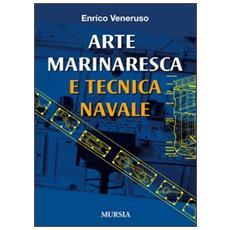 Tecnica navale e arte marinaresca. Per il biennio degli Ist. tecnici nautici e per il corso operatori del mare degli Ist. professionali per le attività marinare