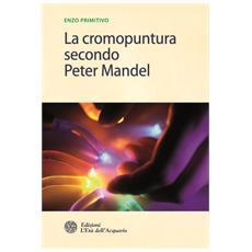 Cromopuntura. Le frequenze dell'anima. Riflessioni sulla terapia con il colore secondo Peter Mandel
