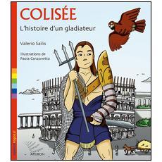 Colisée. L'histoire d'un gladiateur