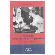 1953-2003. Cinquant'anni di vita fiorentina vista dal Lions Club Firenze