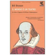 Il mondo è un teatro. La vita e l'epoca di William Shakespeare